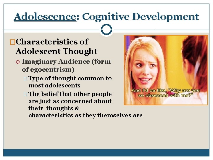 Adolescence: Cognitive Development �Characteristics of Adolescent Thought Imaginary Audience (form of egocentrism) � Type