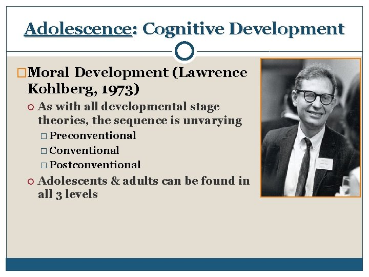 Adolescence: Cognitive Development �Moral Development (Lawrence Kohlberg, 1973) As with all developmental stage theories,
