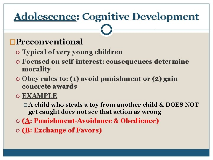 Adolescence: Cognitive Development �Preconventional Typical of very young children Focused on self-interest; consequences determine