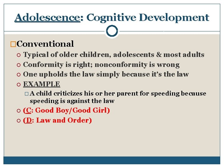 Adolescence: Cognitive Development �Conventional Typical of older children, adolescents & most adults Conformity is
