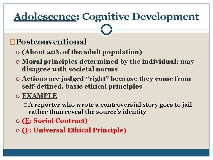 Adolescence: Cognitive Development �Postconventional (About 20% of the adult population) Moral principles determined by