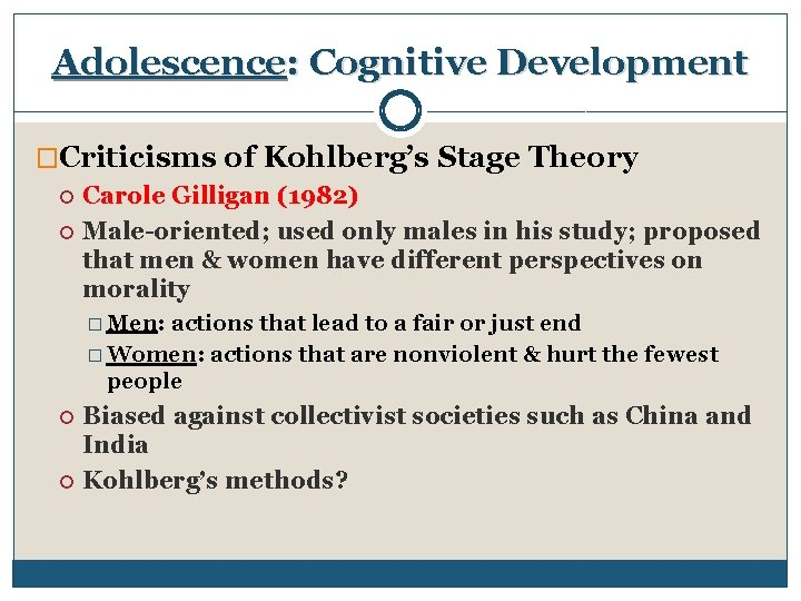 Adolescence: Cognitive Development �Criticisms of Kohlberg's Stage Theory Carole Gilligan (1982) Male-oriented; used only