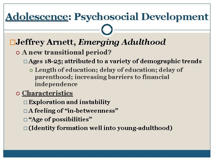 Adolescence: Psychosocial Development �Jeffrey Arnett, Emerging Adulthood A new transitional period? � Ages 18