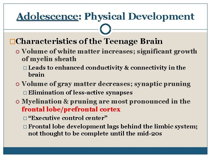 Adolescence: Physical Development �Characteristics of the Teenage Brain Volume of white matter increases; significant