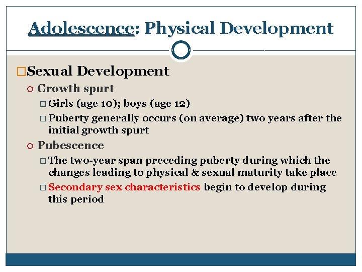 Adolescence: Physical Development �Sexual Development Growth spurt � Girls (age 10); boys (age 12)