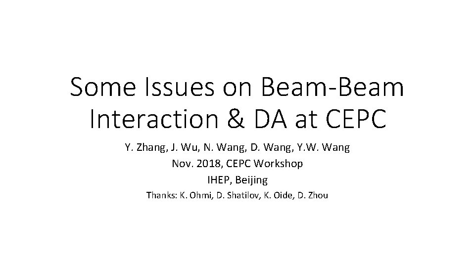Some Issues on Beam-Beam Interaction & DA at CEPC Y. Zhang, J. Wu, N.