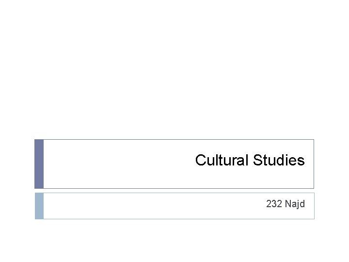 Cultural Studies 232 Najd