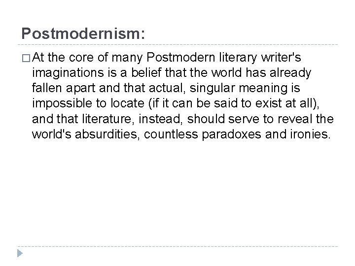 Postmodernism: � At the core of many Postmodern literary writer's imaginations is a belief