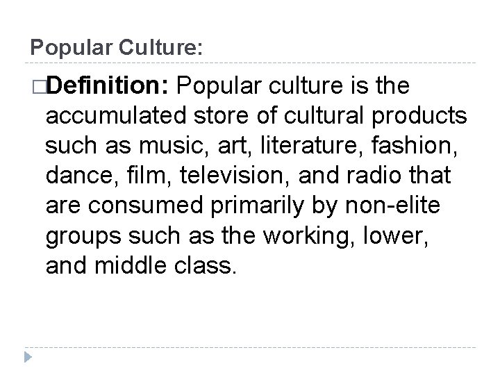 Popular Culture: �Definition: Popular culture is the accumulated store of cultural products such as