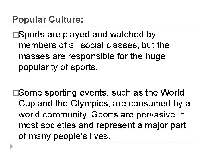 Popular Culture: �Sports are played and watched by members of all social classes, but