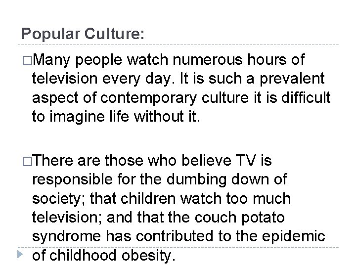 Popular Culture: �Many people watch numerous hours of television every day. It is such
