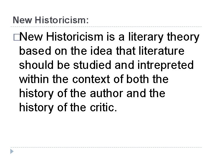 New Historicism: �New Historicism is a literary theory based on the idea that literature