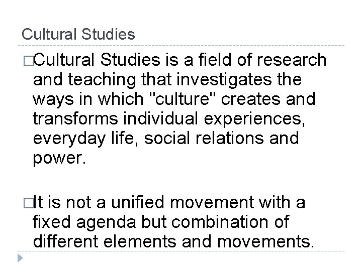 Cultural Studies �Cultural Studies is a field of research and teaching that investigates the