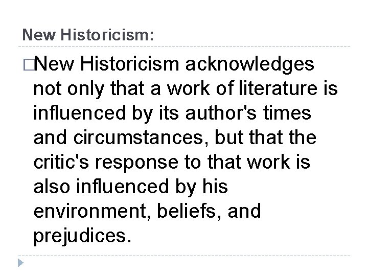 New Historicism: �New Historicism acknowledges not only that a work of literature is influenced