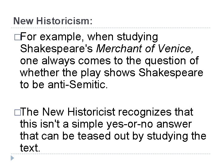New Historicism: �For example, when studying Shakespeare's Merchant of Venice, one always comes to