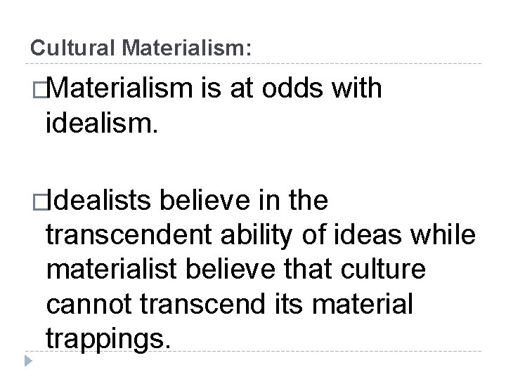 Cultural Materialism: �Materialism is at odds with idealism. �Idealists believe in the transcendent ability