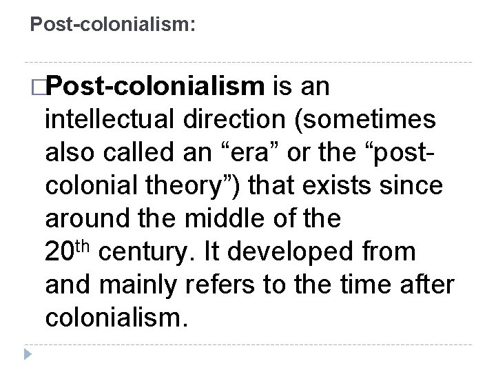 """Post-colonialism: �Post-colonialism is an intellectual direction (sometimes also called an """"era"""" or the """"postcolonial"""