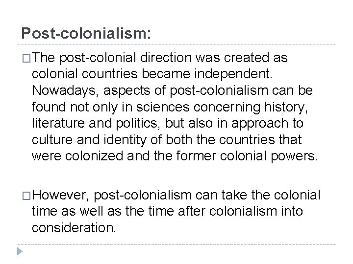 Post-colonialism: �The post-colonial direction was created as colonial countries became independent. Nowadays, aspects of