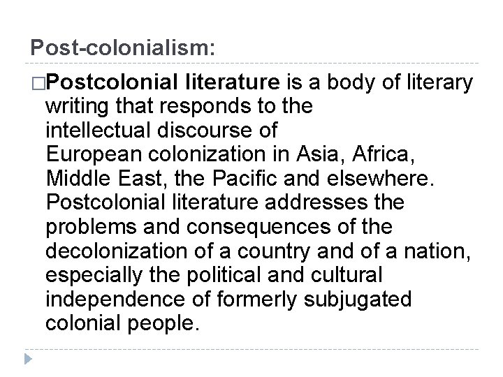 Post-colonialism: �Postcolonial literature is a body of literary writing that responds to the intellectual