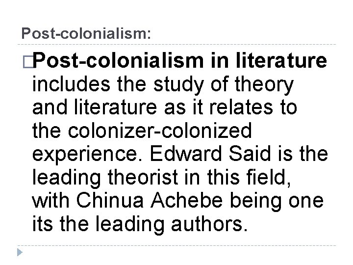 Post-colonialism: �Post-colonialism in literature includes the study of theory and literature as it relates