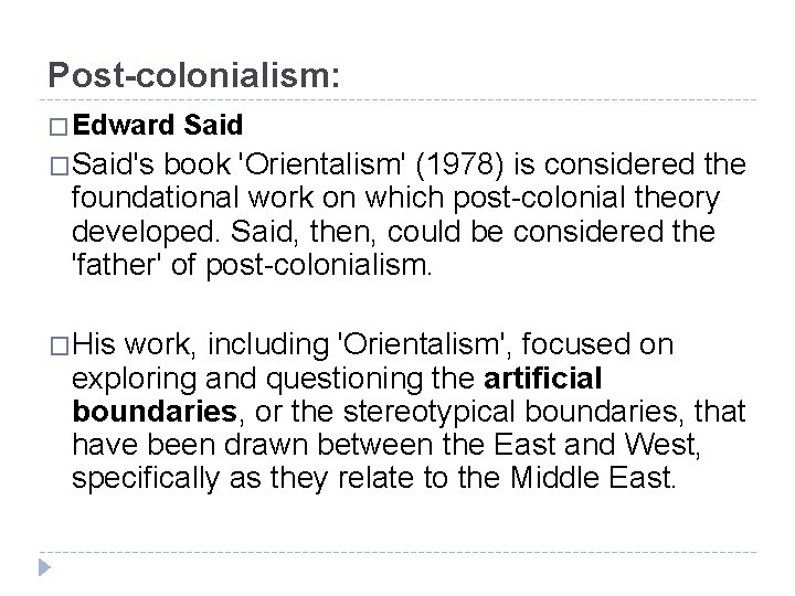 Post-colonialism: � Edward Said �Said's book 'Orientalism' (1978) is considered the foundational work on