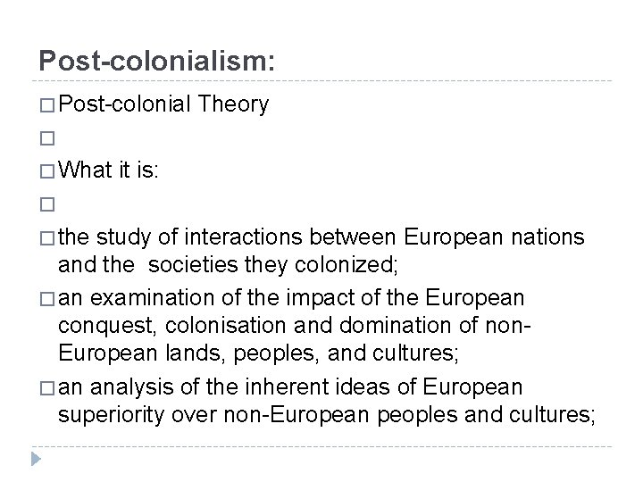 Post-colonialism: � Post-colonial Theory � � What it is: � � the study of
