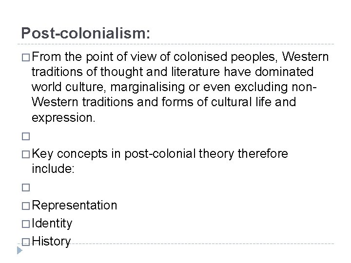Post-colonialism: � From the point of view of colonised peoples, Western traditions of thought