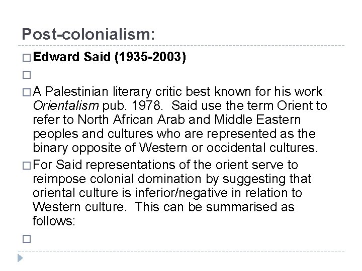 Post-colonialism: � Edward Said (1935 -2003) � � A Palestinian literary critic best known