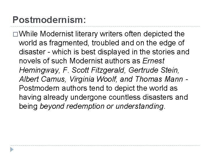 Postmodernism: � While Modernist literary writers often depicted the world as fragmented, troubled and