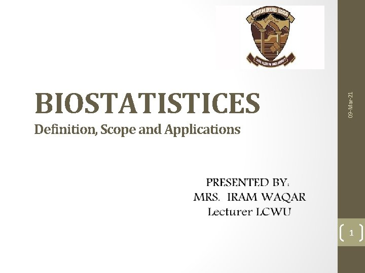 09 -Mar-21 BIOSTATISTICES Definition, Scope and Applications 1