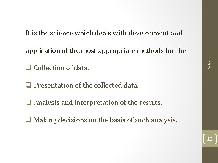 It is the science which deals with development and q Collection of data. 09