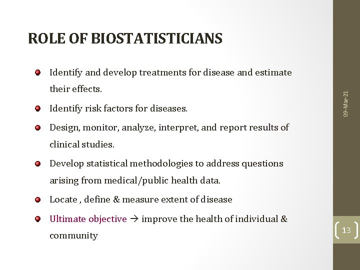 ROLE OF BIOSTATISTICIANS their effects. Identify risk factors for diseases. 09 -Mar-21 Identify and