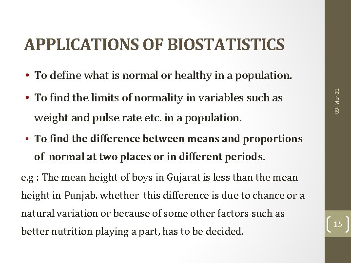APPLICATIONS OF BIOSTATISTICS • To find the limits of normality in variables such as