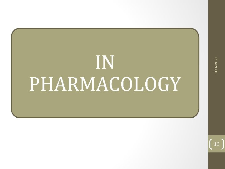 09 -Mar-21 IN PHARMACOLOGY 16