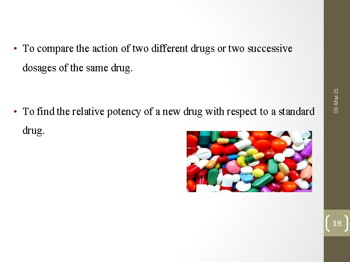 • To compare the action of two different drugs or two successive •