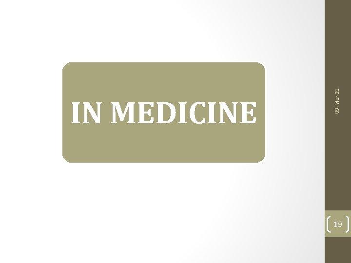 09 -Mar-21 IN MEDICINE 19