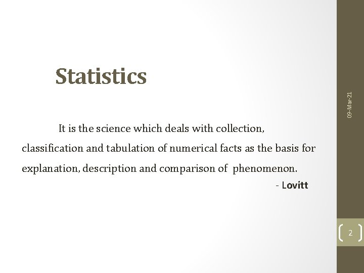 09 -Mar-21 Statistics It is the science which deals with collection, classification and tabulation