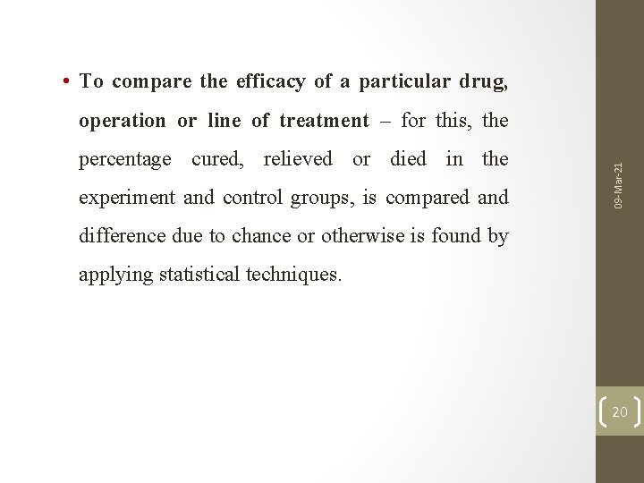 • To compare the efficacy of a particular drug, percentage cured, relieved or