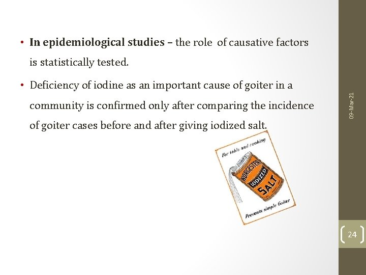 • In epidemiological studies – the role of causative factors is statistically tested.