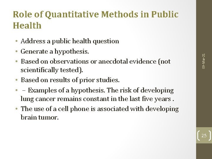 • Address a public health question • Generate a hypothesis. • Based on