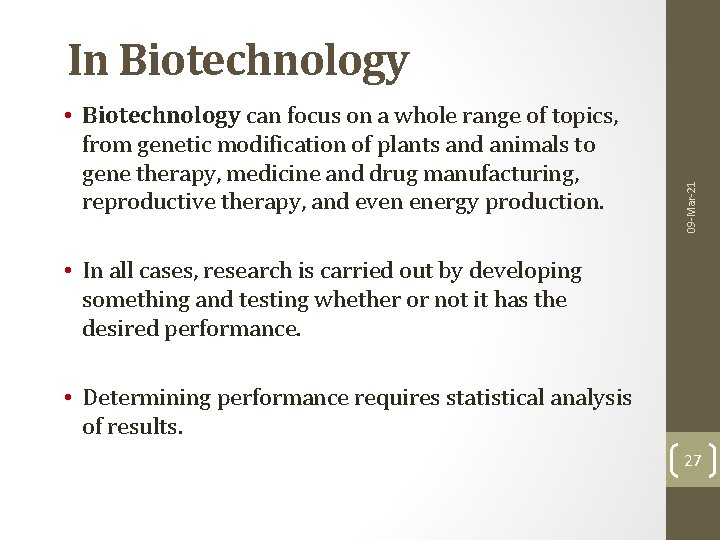 • Biotechnology can focus on a whole range of topics, from genetic modification