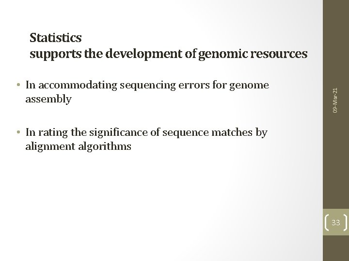 • In accommodating sequencing errors for genome assembly 09 -Mar-21 Statistics supports the