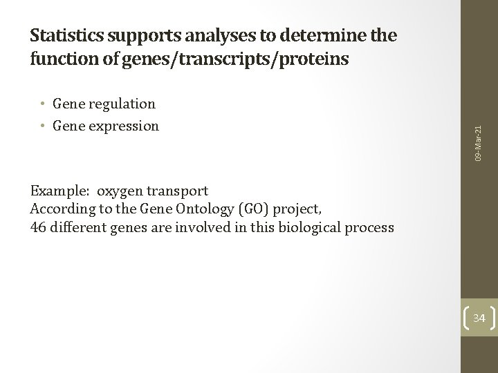 • Gene regulation • Gene expression 09 -Mar-21 Statistics supports analyses to determine
