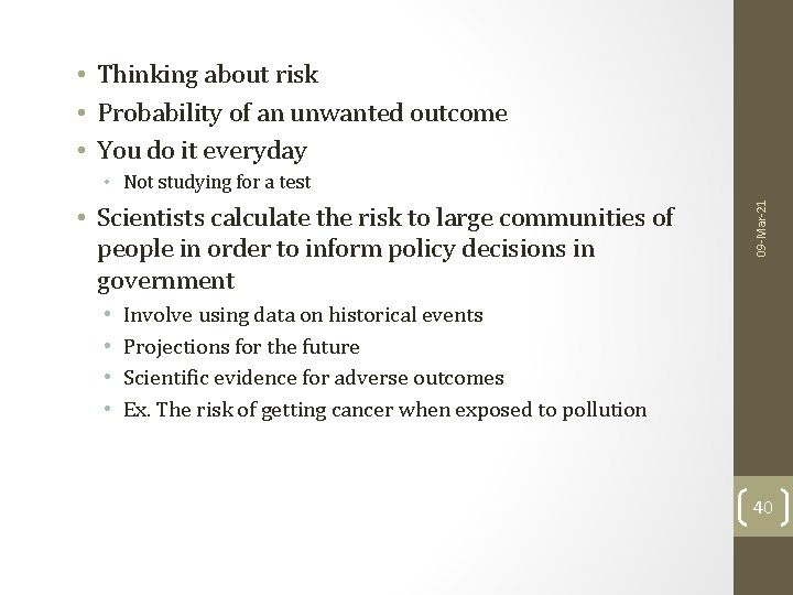 • Thinking about risk • Probability of an unwanted outcome • You do