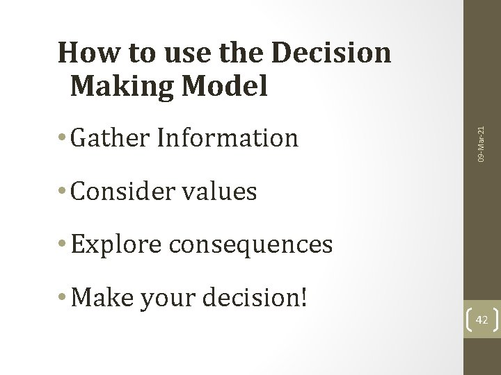 • Gather Information 09 -Mar-21 How to use the Decision Making Model •