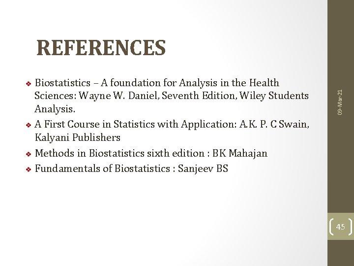 REFERENCES Biostatistics – A foundation for Analysis in the Health Sciences: Wayne W. Daniel,