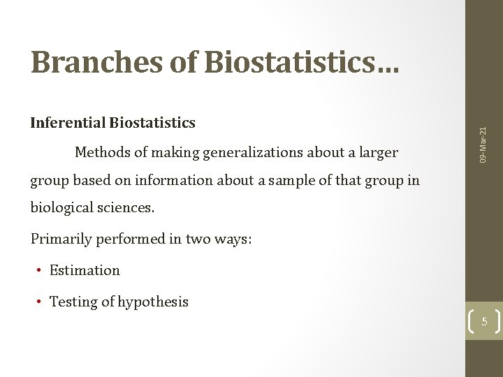 Inferential Biostatistics Methods of making generalizations about a larger 09 -Mar-21 Branches of Biostatistics…