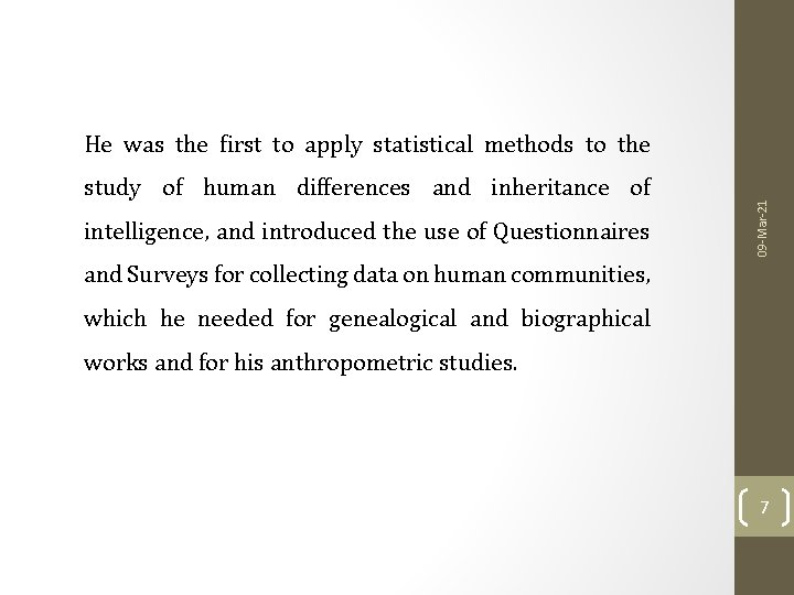 study of human differences and inheritance of intelligence, and introduced the use of Questionnaires