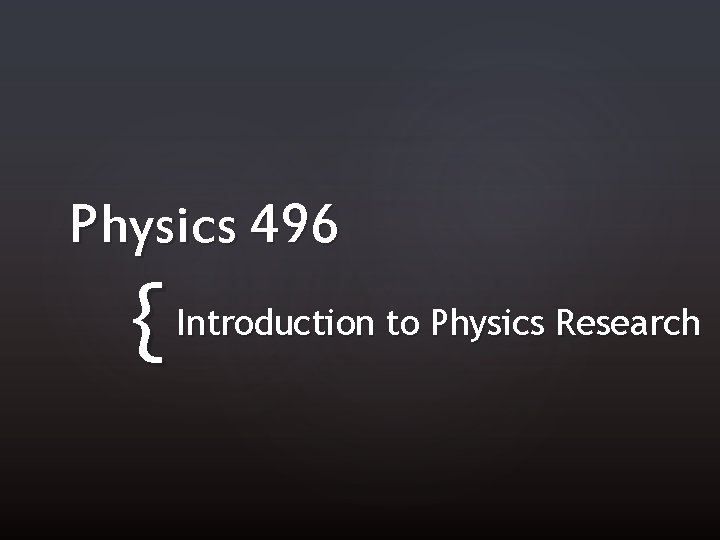 Physics 496 { Introduction to Physics Research