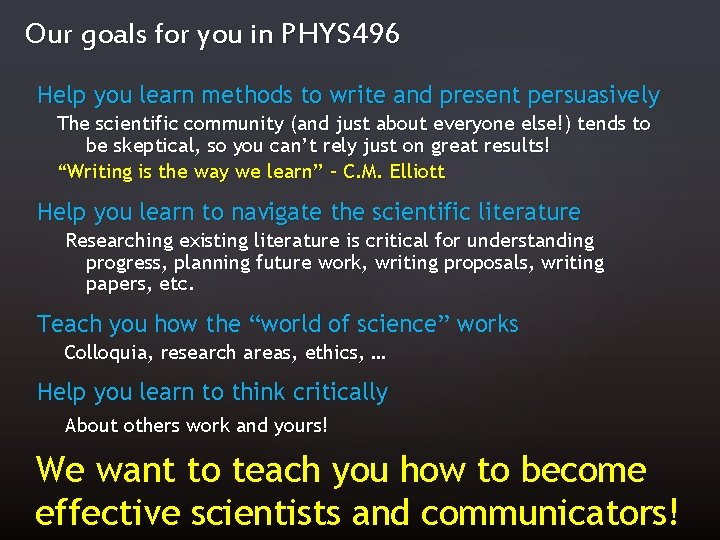 Our goals for you in PHYS 496 Help you learn methods to write and